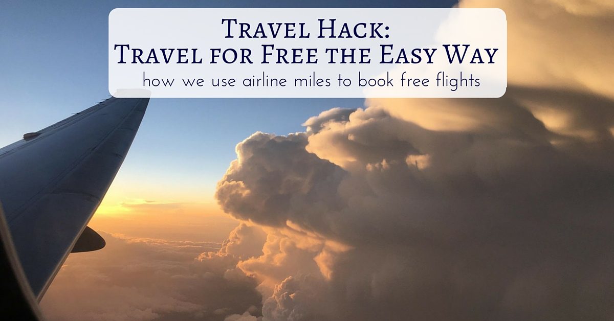 Travel Hack - Travel for FREE: How we earn lots of airline miles to book free flights!
