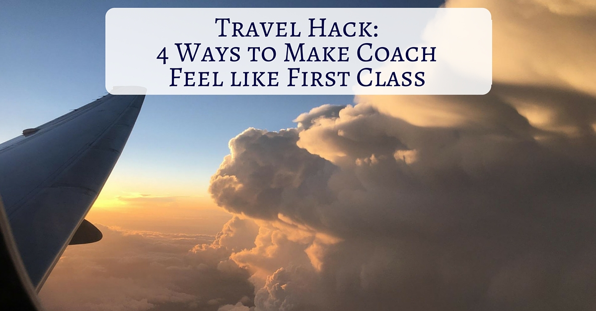 Travel Hack: 4 Ways to Feel Like First Class in Coach