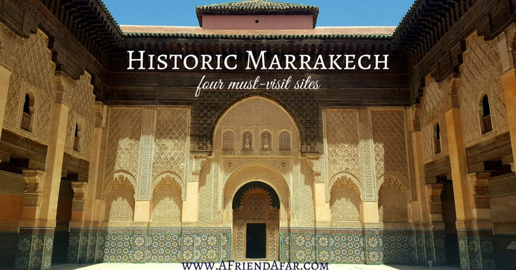 4 Must Visit Historic Sites in Marrakech -- www.AFriendAfar.com