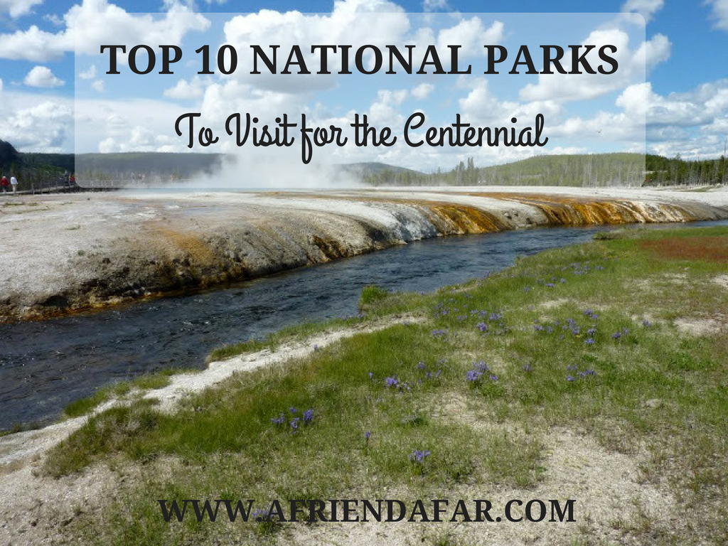 Top 10 National Parks to Visit- www.afriendafar.com #nationalparks #nps #centennial